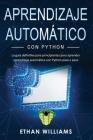 Aprendizaje automático con Python: La guía definitiva para principiantes para aprender aprendizaje automático con Python paso a paso Cover Image