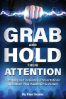 Grab and Hold Their Attention: Creating and Delivering Presentations that Move Your Audience to Action Cover Image