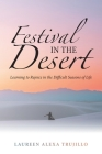 Festival in the Desert: Learning to Rejoice in the Difficult Seasons of Life Cover Image