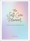 The Self-Care Planner: A Weekly Guide to Prioritize You Cover Image
