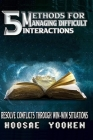 5 methods for managing difficult interactions: Resolve conflicts through win-win situations Cover Image