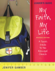 My Faith, My Life, Leader's Guide Revised Edition: A Teen's Guide to the Episcopal Church Cover Image