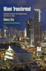 Miami Transformed: Rebuilding America One Neighborhood, One City at a Time (City in the Twenty-First Century) Cover Image