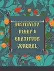 Positivity diary & Gratitude Journal: Develop Gratitude and Mindfulness through Positive Affirmations Cover Image