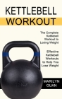 Kettlebell Workout: Effective Kettlebell Workouts to Help You Lose Weight (The Complete Kettlebell Workout to Losing Weight) Cover Image