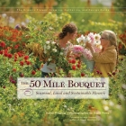 The 50 Mile Bouquet: Seasonal, Local and Sustainable Flowers Cover Image