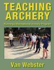 Teaching Archery: Running a Recreational Archery Instruction Program Cover Image