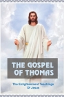The Gospel Of Thomas: The Enlightenment Teachings Of Jesus: Teachings Of Jesus Bible Study Cover Image