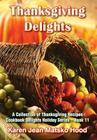 Thanksgiving Delights Cookbook: A Collection of Thanksgiving Receipes (Cookbook Delights) Cover Image