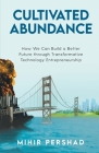 Cultivated Abundance: How We Can Build a Better Future through Transformative Technology Entrepreneurship Cover Image