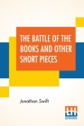 The Battle Of The Books And Other Short Pieces: Edited, With Introduction By Henry Morley Cover Image