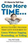 If I Have to Tell You One More Time. . .: The Revolutionary Program That Gets Your Kids to Listen Without Nagging, Reminding, or Yelling Cover Image