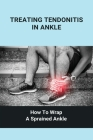 Treating Tendonitis In Ankle: How To Wrap A Sprained Ankle: Treating Ankle Bursitis Cover Image