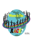 Where Is The RACE?: A Diverse Children's Book About Teaching And Practicing Inclusion, Diversity, and Equality. Cover Image
