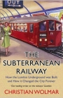 The Subterranean Railway: How the London Underground Was Built and How It Changed the City Forever Cover Image