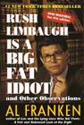 Rush Limbaugh Is a Big Fat Idiot: And Other Observations Cover Image