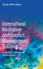 Intercultural Mediation and Conflict Management Training: A Guide for Professionals and Academics Cover Image