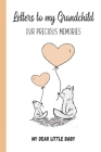Letters to My Grandchild, Our Precious Memories, My Dear Little Baby: Great Gift For New Grandparent Cover Image