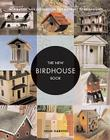 The New Birdhouse Book: Inspiration and Instruction for Building 50 Birdhouses Cover Image