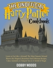 The Unofficial Harry Potter Cookbook: Learn to Eat Like a Wizard! The Most Famous Wizard Shares His Magical, Bewitched And Delicious Recipes, Cakes In Cover Image