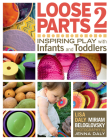 Loose Parts 2: Inspiring Play with Infants and Toddlers Cover Image