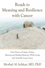 Roads to Meaning and Resilience with Cancer: Forty Stories of Coping, Finding Meaning, and Building Resilience While Living with Incurable Lung Cancer Cover Image