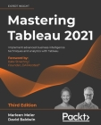 Mastering Tableau 2021- Third Edition: Implement advanced business intelligence techniques and analytics with Tableau Cover Image