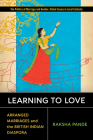 Learning to Love: Arranged Marriages and the British Indian Diaspora (Politics of Marriage and Gender: Global Issues in Local Contexts) Cover Image