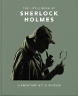 The Little Book of Sherlock Holmes: Elementary Wit & Wisdom (Little Book Of...) Cover Image