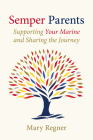 Semper Parents: Supporting Your Marine and Sharing the Journey Cover Image
