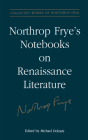 Northrop Frye's Notebooks on Renaissance Literature (Collected Works of Northrop Frye #20) Cover Image