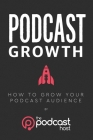 Podcast Growth: How to Grow Your Podcast Audience Cover Image