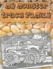 My Monster Truck Family: Get Ready To Have Fun coloring A great Monster Truck Coloring Book (Original Artist Designs, High Resolution) Cover Image