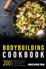 Bodybuilding Cookbook: 200 High/Low Carb, Low Fat & High Protein Recipes to Burn Cover Image