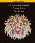 101 Animales Mandala Colorear Libro Para Adultos: 101 Mandalas Animales Diseños para aliviar el estrés para la relajación de adultos - Cover Image