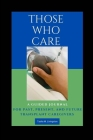 Those Who Care: A Guided Journal for Past, Present, and Future Transplant Caregivers Cover Image