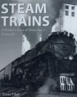 Steam Trains: A Modern View of Yesterday's Railroads Cover Image