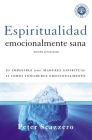 Espiritualidad Emocionalmente Sana: Es Imposible Tener Madurez Espiritual Si Somos Inmaduros Emocionalmente (Emotionally Healthy Spirituality) Cover Image
