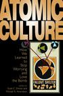 Atomic Culture: How We Learned to Stop Worrying and Love the Bomb (Atomic History and Culture Series) Cover Image