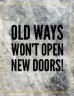 Old ways won't open new doors.: College Ruled Marble Design 100 Pages Large Size 8.5