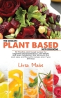 The Ultimate Plant Based Diet Cookbook: 50 Flexible plant based recipes for beginners and advanced to Lose weight and reset metabolism. Eat like a pro Cover Image