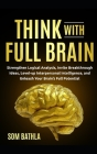 Think With Full Brain: Strengthen Logical Analysis, Invite Breakthrough Ideas, Level-up Interpersonal Intelligence, and Unleash Your Brain's Cover Image