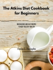 The Atkins Diet Cookbook for Beginners: 189 Delicious And Easy Recipes To Help You Stay Healthy Cover Image