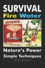 Survival Fire Water: Nature's Power, Simple Techniques Cover Image