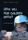 How Will Our Children Grow? (Will Our Children Be Okay?) Cover Image