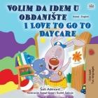 I Love to Go to Daycare (Serbian English Bilingual Children's Book - Latin Alphabet): Serbian - Latin Alphabet Cover Image