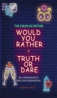 Would You Rather + Truth Or Dare - Couples Edition Cover Image
