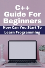 C++ Guide For Beginners: How Can You Start To Learn Programming: Printf C++ W3Schools Cover Image