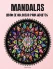 Mandalas Libro de Colorear para Adultos: Hermoso libro para colorear de mandalas para la relajación -Diseño de mandalas para adultos para aliviar el e Cover Image