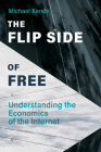 The Flip Side of Free: Understanding the Economics of the Internet Cover Image